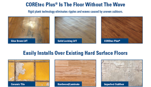 COREtec Plus' Rigid plank technology eliminated ripples and waves caused by uneven subfloors.